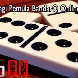 Panduan Bagi Pemula BandarQ Online Indonesia