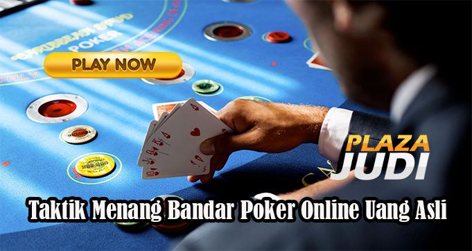 Taktik Menang Bandar Poker Online Uang Asli