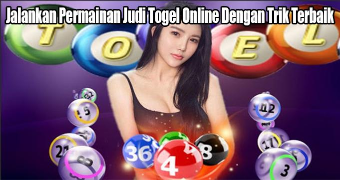 Jalankan Permainan Judi Togel Online Dengan Trik Terbaik