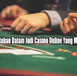 Penyebab Kekalahan Dalam Judi Casino Online Yang Mesti Dimengerti
